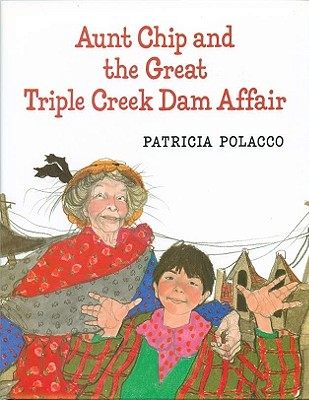 Aunt Chip and the Great Triple Creek Dam Affair By Polacco, Patricia