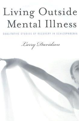 Living Outside Mental Illness By Davidson, Larry